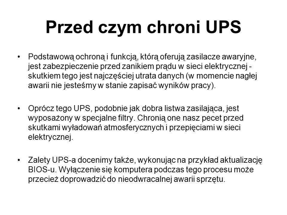 Przed czym chroni UPS Podstawową ochroną i funkcją, którą oferują zasilacze awaryjne, jest zabezpieczenie przed zanikiem prądu w sieci elektrycznej - skutkiem tego jest najczęściej utrata danych (w momencie nagłej awarii nie jesteśmy w stanie zapisać wyników pracy).