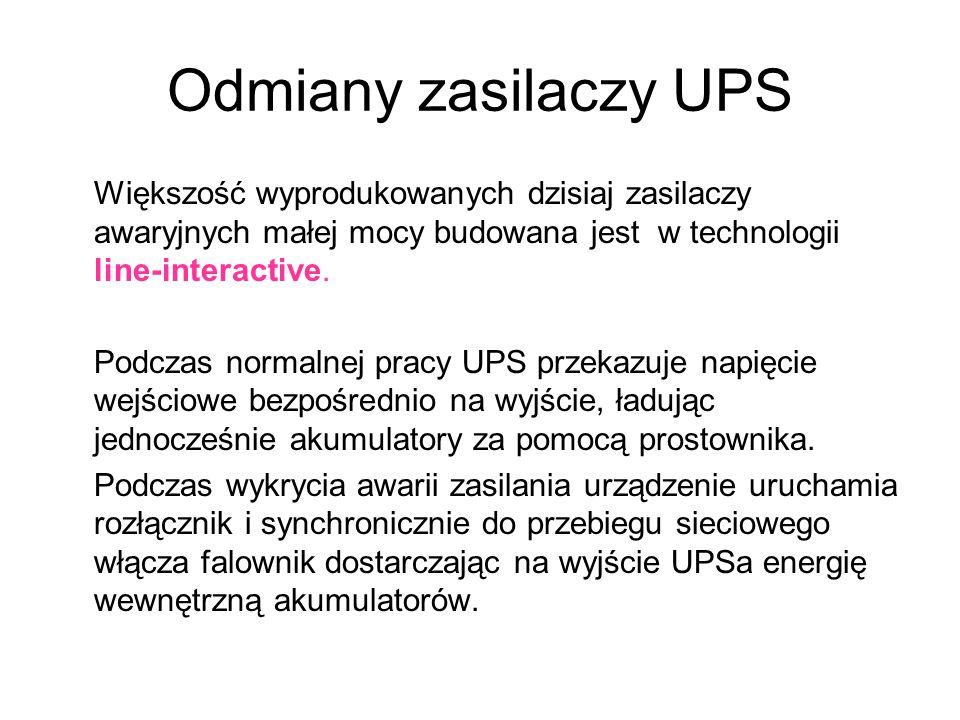 Odmiany zasilaczy UPS Większość wyprodukowanych dzisiaj zasilaczy awaryjnych małej mocy budowana jest w technologii line-interactive. Podczas normalne