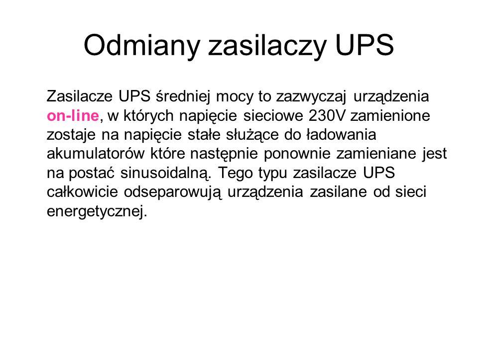 Odmiany zasilaczy UPS Zasilacze UPS średniej mocy to zazwyczaj urządzenia on-line, w których napięcie sieciowe 230V zamienione zostaje na napięcie stałe służące do ładowania akumulatorów które następnie ponownie zamieniane jest na postać sinusoidalną.