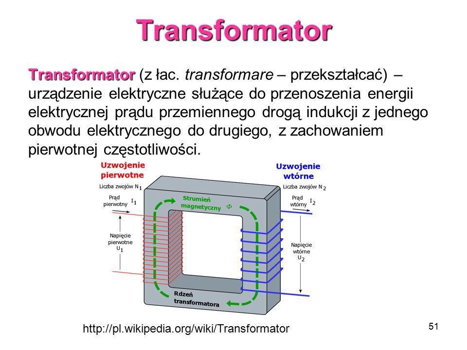 51Transformator Transformator Transformator (z łac. transformare – przekształcać) – urządzenie elektryczne służące do przenoszenia energii elektryczne