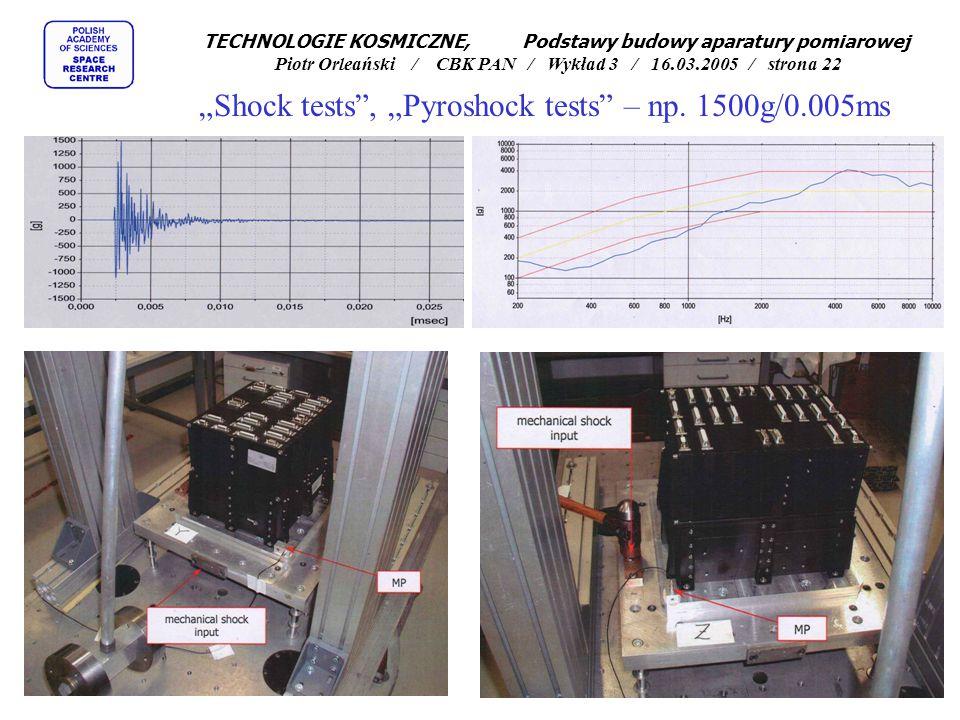 """TECHNOLOGIE KOSMICZNE, Podstawy budowy aparatury pomiarowej Piotr Orleański / CBK PAN / Wykład 3 / 16.03.2005 / strona 22 """"Shock tests , """"Pyroshock tests – np."""