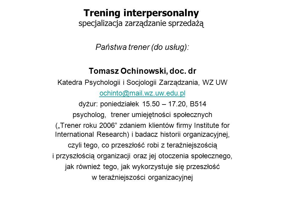 Trening interpersonalny specjalizacja zarządzanie sprzedażą Państwa trener (do usług): Tomasz Ochinowski, doc. dr Katedra Psychologii i Socjologii Zar