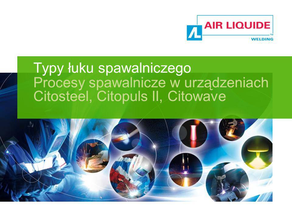 Typy łuku spawalniczego Procesy spawalnicze w urządzeniach Citosteel, Citopuls II, Citowave