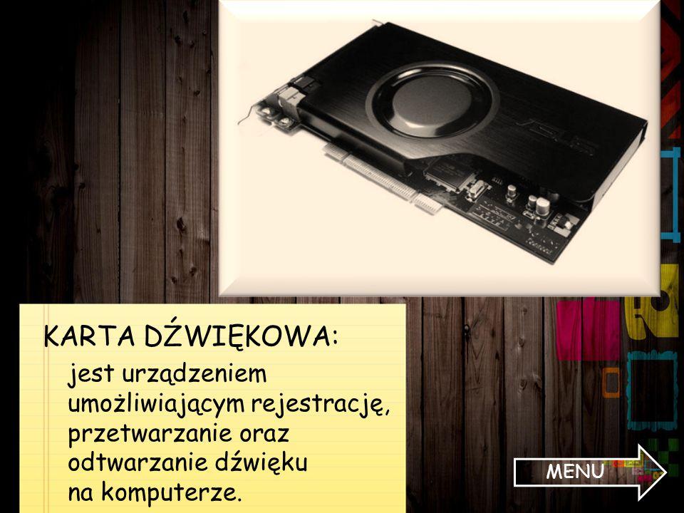 KARTA DŹWIĘKOWA: jest urządzeniem umożliwiającym rejestrację, przetwarzanie oraz odtwarzanie dźwięku na komputerze.