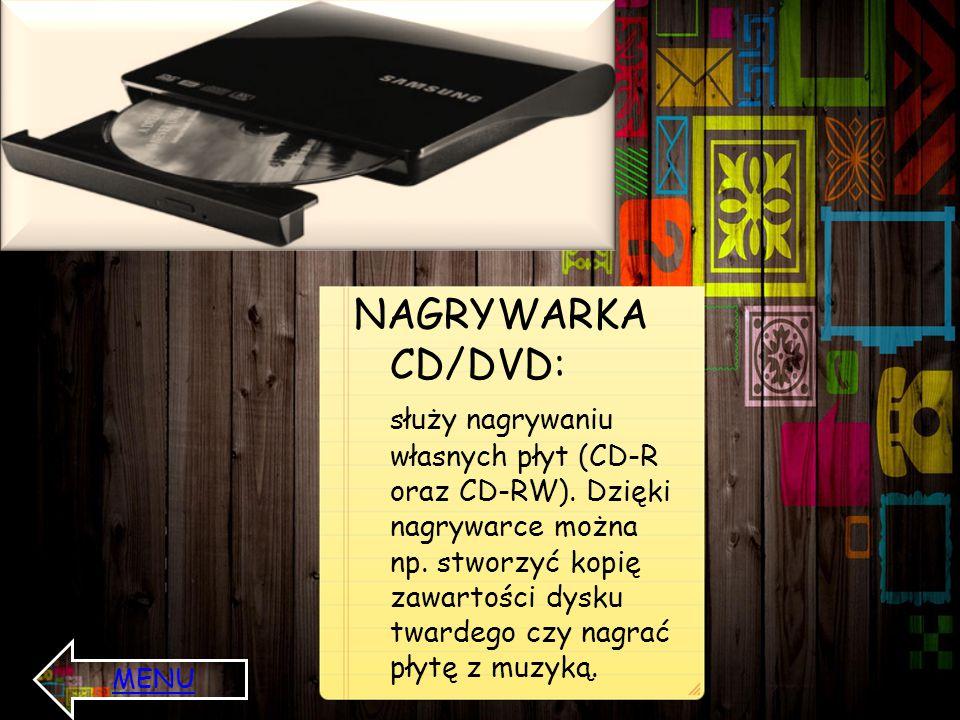NAGRYWARKA CD/DVD: służy nagrywaniu własnych płyt (CD-R oraz CD-RW). Dzięki nagrywarce można np. stworzyć kopię zawartości dysku twardego czy nagrać p