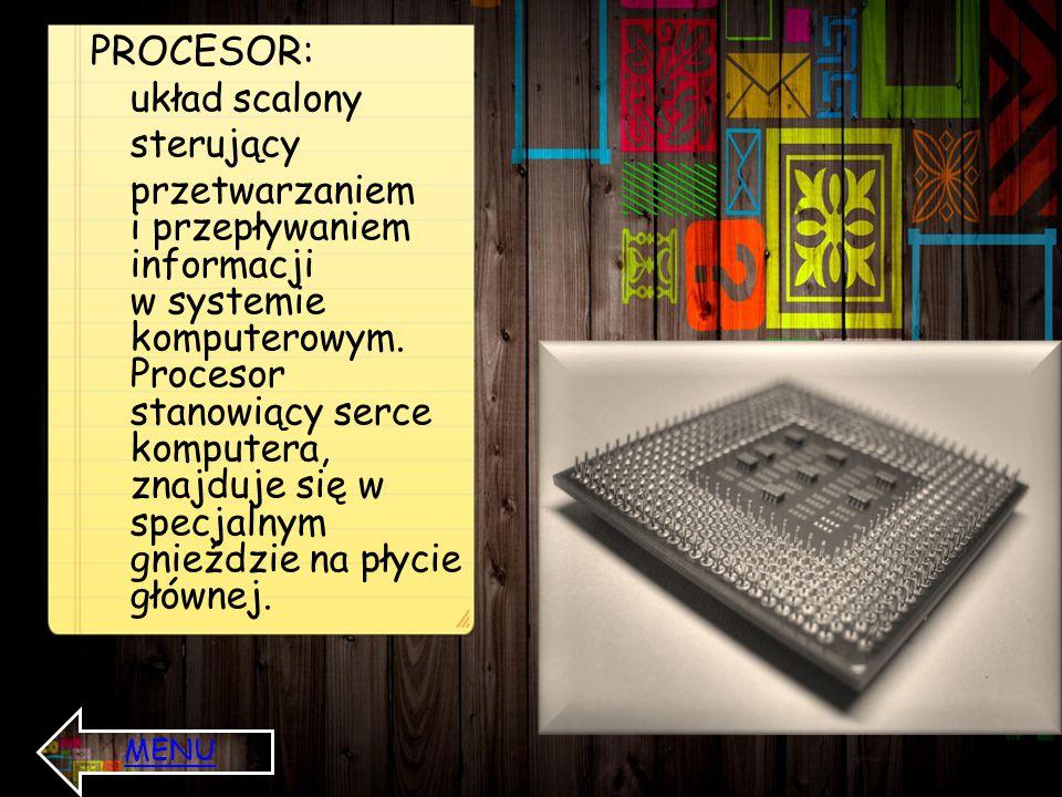 PROCESOR: układ scalony sterujący przetwarzaniem i przepływaniem informacji w systemie komputerowym. Procesor stanowiący serce komputera, znajduje się