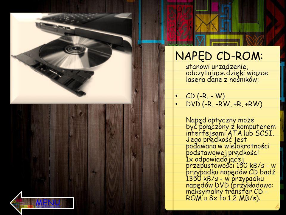 NAPĘD CD-ROM: stanowi urządzenie, odczytujące dzięki wiązce lasera dane z nośników: CD (-R, - W) DVD (-R, -RW, +R, +RW) Napęd optyczny może być połącz