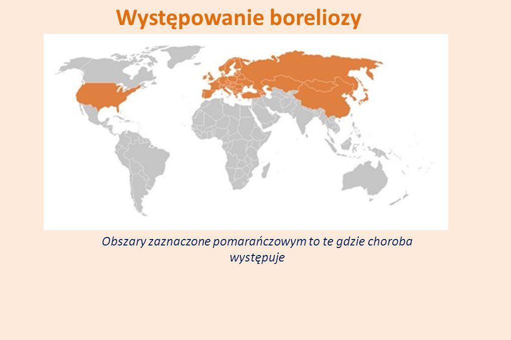 Występowanie boreliozy Obszary zaznaczone pomarańczowym to te gdzie choroba występuje