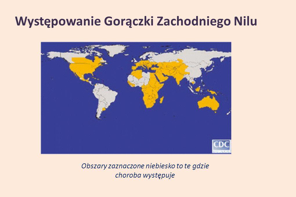 Występowanie Gorączki Zachodniego Nilu Obszary zaznaczone niebiesko to te gdzie choroba występuje