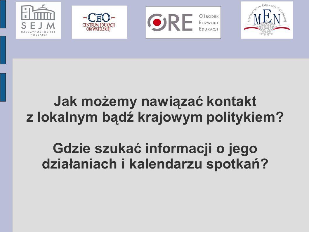 Jak możemy nawiązać kontakt z lokalnym bądź krajowym politykiem? Gdzie szukać informacji o jego działaniach i kalendarzu spotkań?