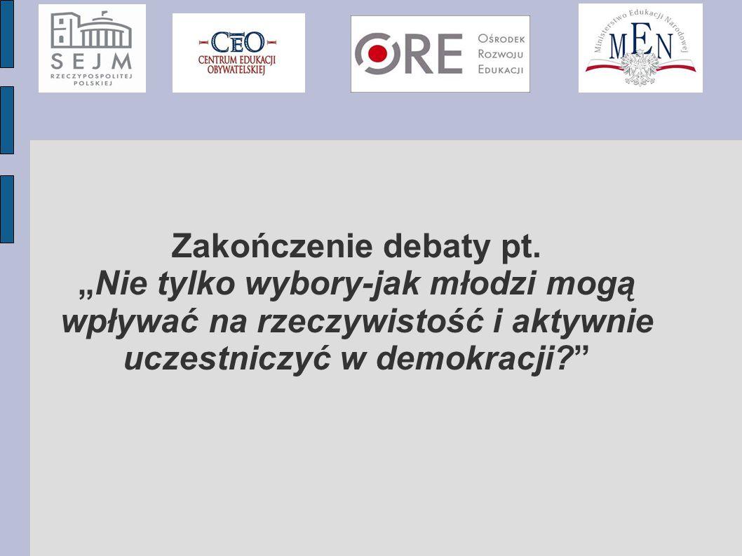 """Zakończenie debaty pt. """"Nie tylko wybory-jak młodzi mogą wpływać na rzeczywistość i aktywnie uczestniczyć w demokracji?"""" c"""