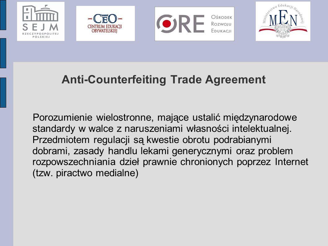 Anti-Counterfeiting Trade Agreement Porozumienie wielostronne, mające ustalić międzynarodowe standardy w walce z naruszeniami własności intelektualnej.