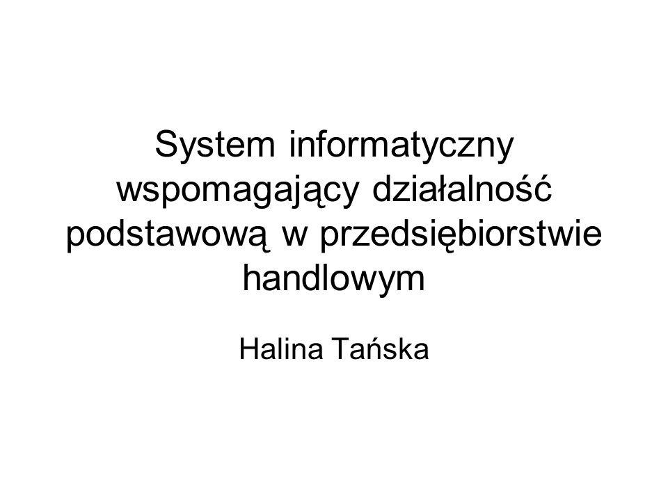 Podsystemy informatyczne w przedsiębiorstwie handlowym Głównym zadaniem systemu informatycznego w jednostce handlowej jest wspomaganie obsługi magazynu towarów (hurtowni).