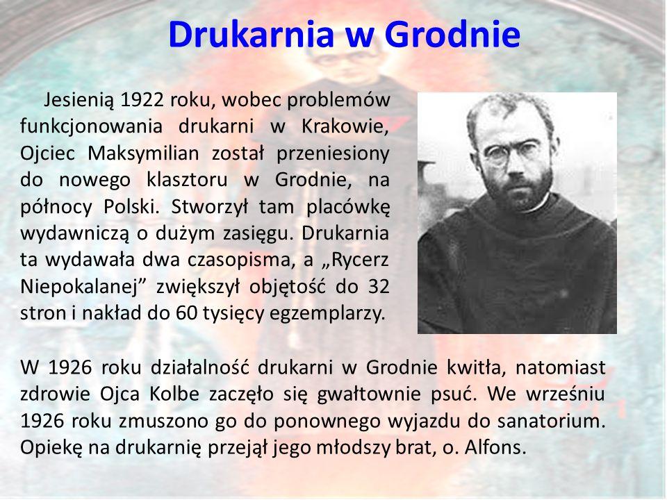 Drukarnia w Grodnie Jesienią 1922 roku, wobec problemów funkcjonowania drukarni w Krakowie, Ojciec Maksymilian został przeniesiony do nowego klasztoru w Grodnie, na północy Polski.