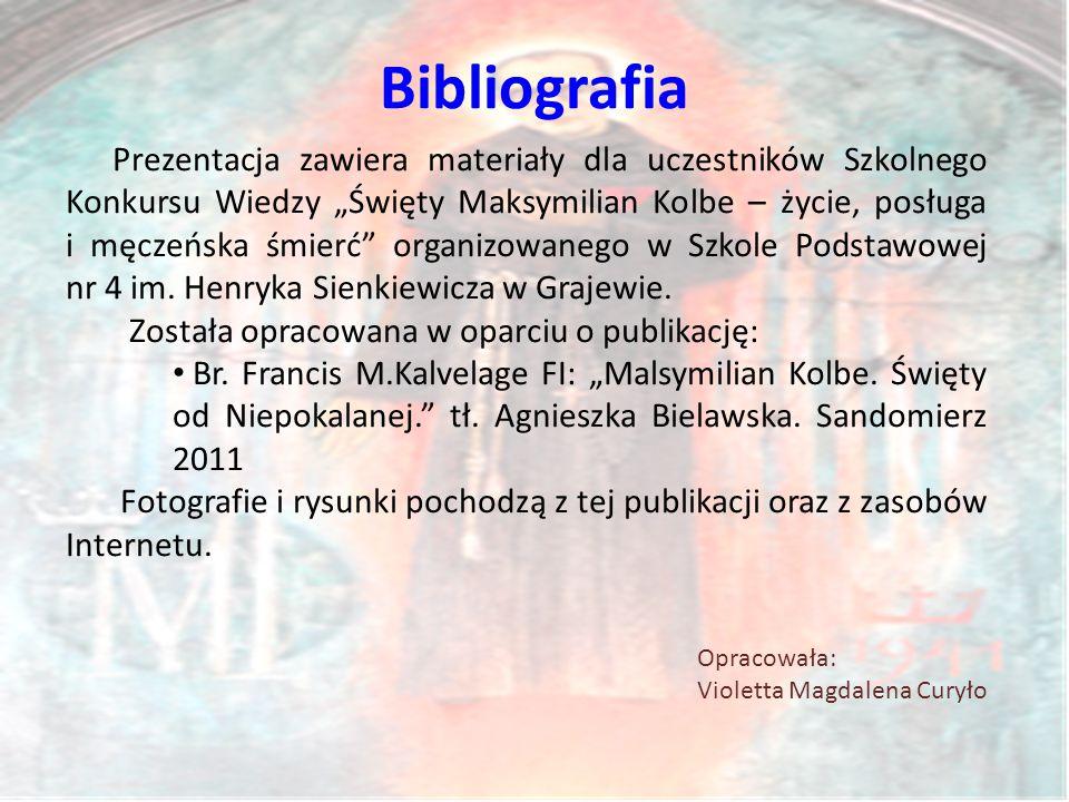 """Bibliografia Prezentacja zawiera materiały dla uczestników Szkolnego Konkursu Wiedzy """"Święty Maksymilian Kolbe – życie, posługa i męczeńska śmierć organizowanego w Szkole Podstawowej nr 4 im."""