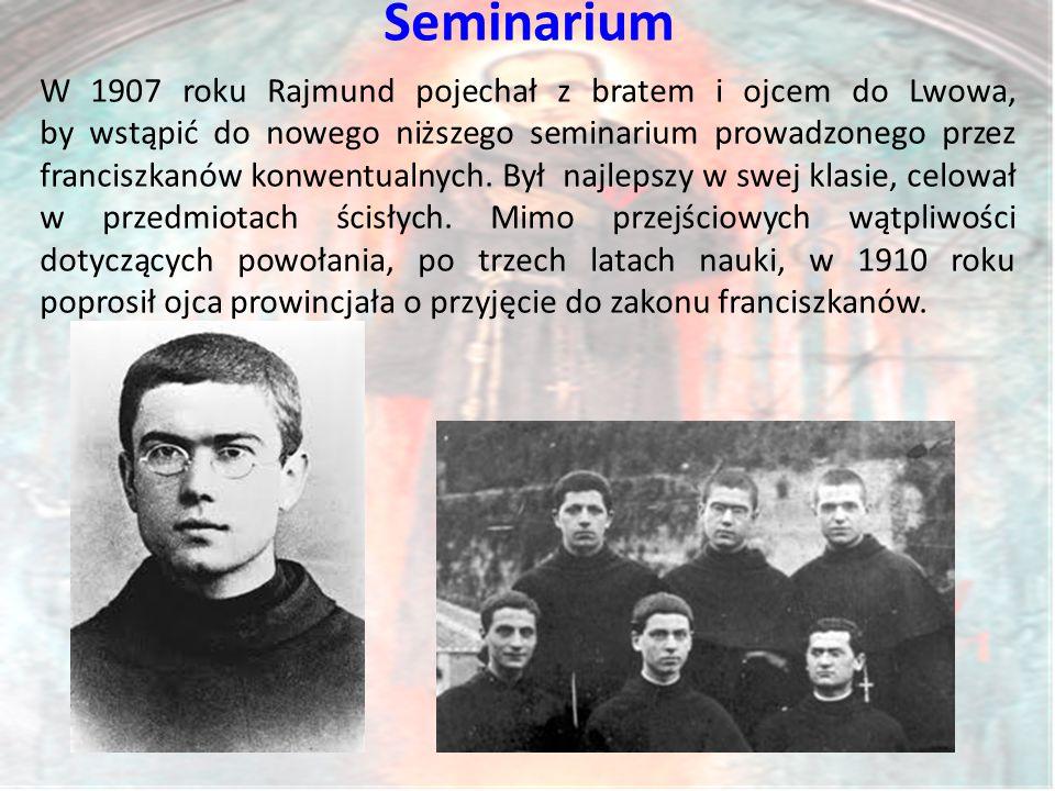 Seminarium W 1907 roku Rajmund pojechał z bratem i ojcem do Lwowa, by wstąpić do nowego niższego seminarium prowadzonego przez franciszkanów konwentualnych.