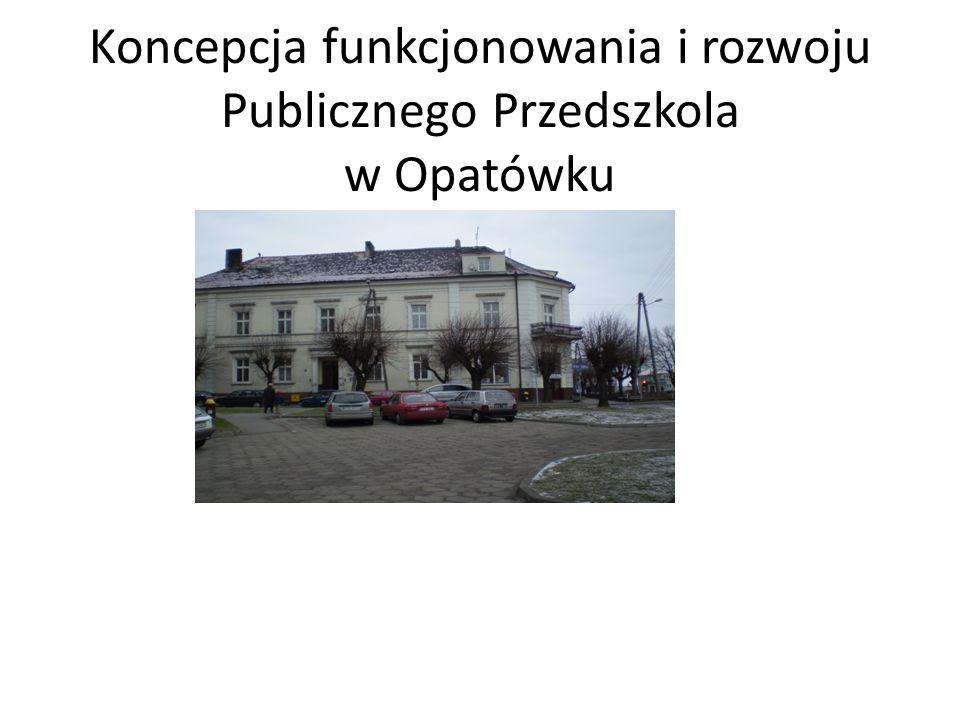 Koncepcja funkcjonowania i rozwoju Publicznego Przedszkola w Opatówku