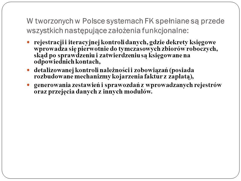 W tworzonych w Polsce systemach FK spełniane są przede wszystkich następujące założenia funkcjonalne: rejestracji i iteracyjnej kontroli danych, gdzie