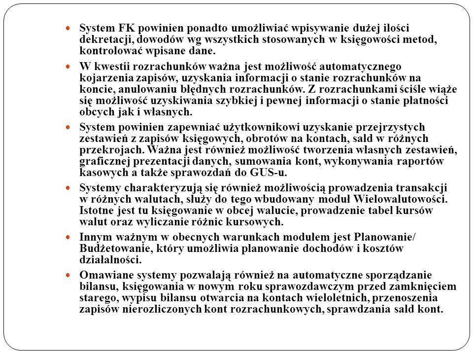 System FK powinien ponadto umożliwiać wpisywanie dużej ilości dekretacji, dowodów wg wszystkich stosowanych w księgowości metod, kontrolować wpisane d