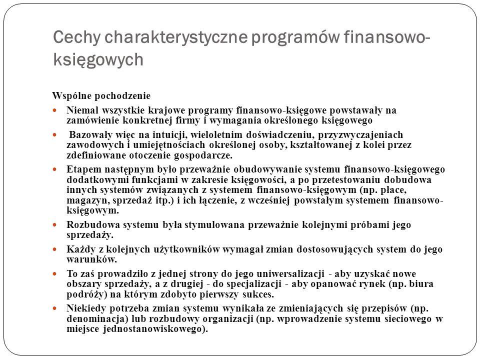 Cechy charakterystyczne programów finansowo- księgowych Wspólne pochodzenie Niemal wszystkie krajowe programy finansowo-księgowe powstawały na zamówie