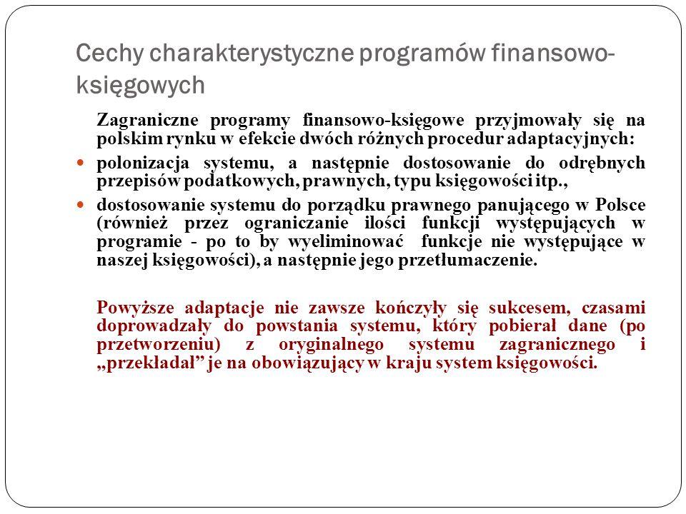 Cechy charakterystyczne programów finansowo- księgowych Zagraniczne programy finansowo-księgowe przyjmowały się na polskim rynku w efekcie dwóch różny