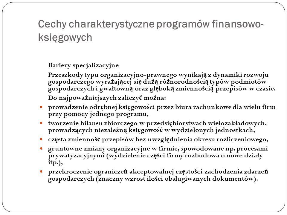 Cechy charakterystyczne programów finansowo- księgowych Bariery specjalizacyjne Przeszkody typu organizacyjno-prawnego wynikaj ą z dynamiki rozwoju go
