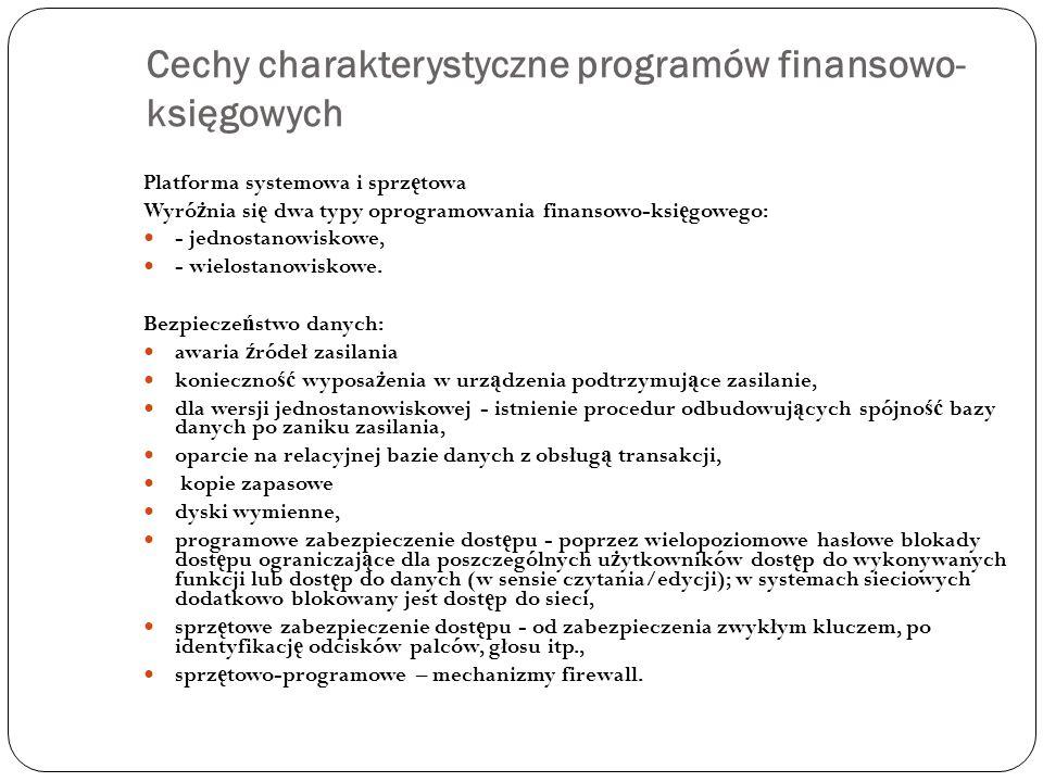 Cechy charakterystyczne programów finansowo- księgowych Platforma systemowa i sprz ę towa Wyró ż nia si ę dwa typy oprogramowania finansowo-ksi ę gowe