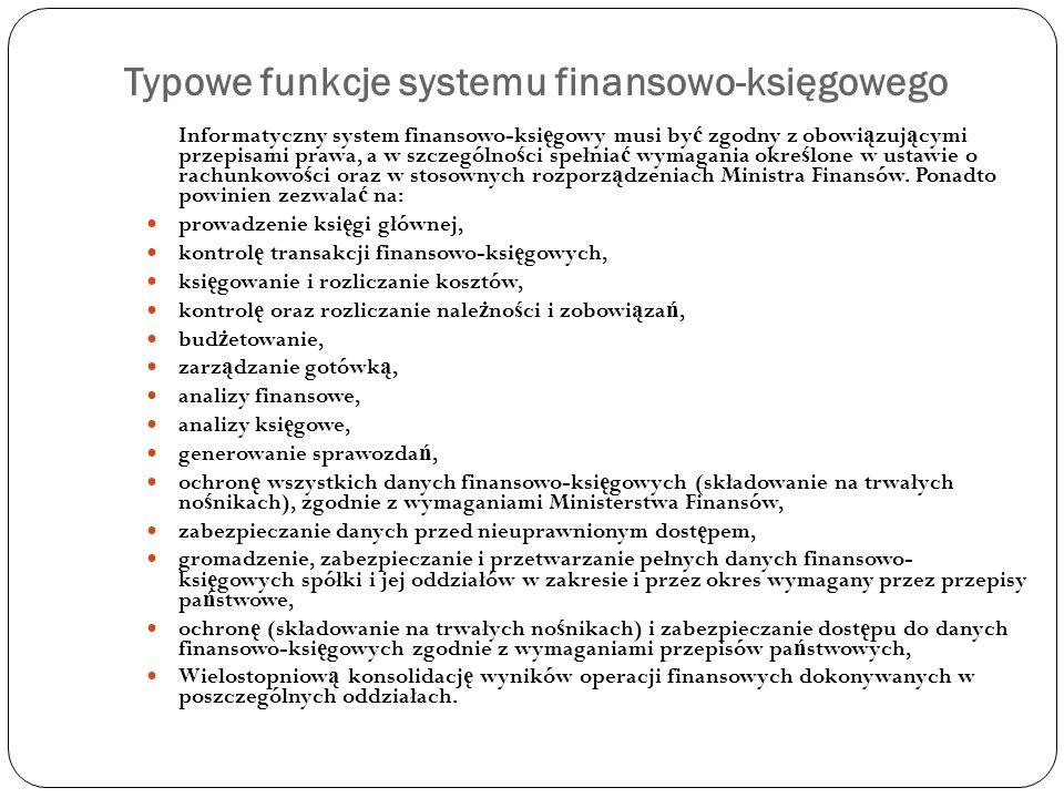 Typowe funkcje systemu finansowo-księgowego Informatyczny system finansowo-ksi ę gowy musi by ć zgodny z obowi ą zuj ą cymi przepisami prawa, a w szcz