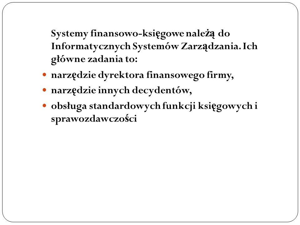 Systemy finansowo-ksi ę gowe nale żą do Informatycznych Systemów Zarz ą dzania. Ich główne zadania to: narz ę dzie dyrektora finansowego firmy, narz ę