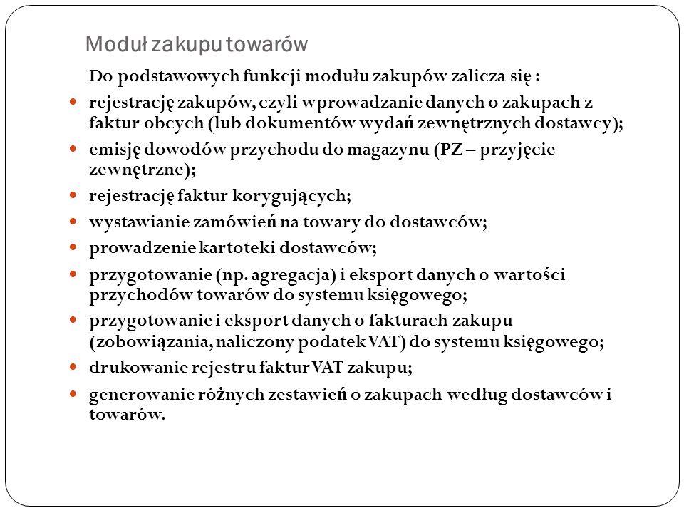 Moduł zakupu towarów Do podstawowych funkcji modułu zakupów zalicza si ę : rejestracj ę zakupów, czyli wprowadzanie danych o zakupach z faktur obcych