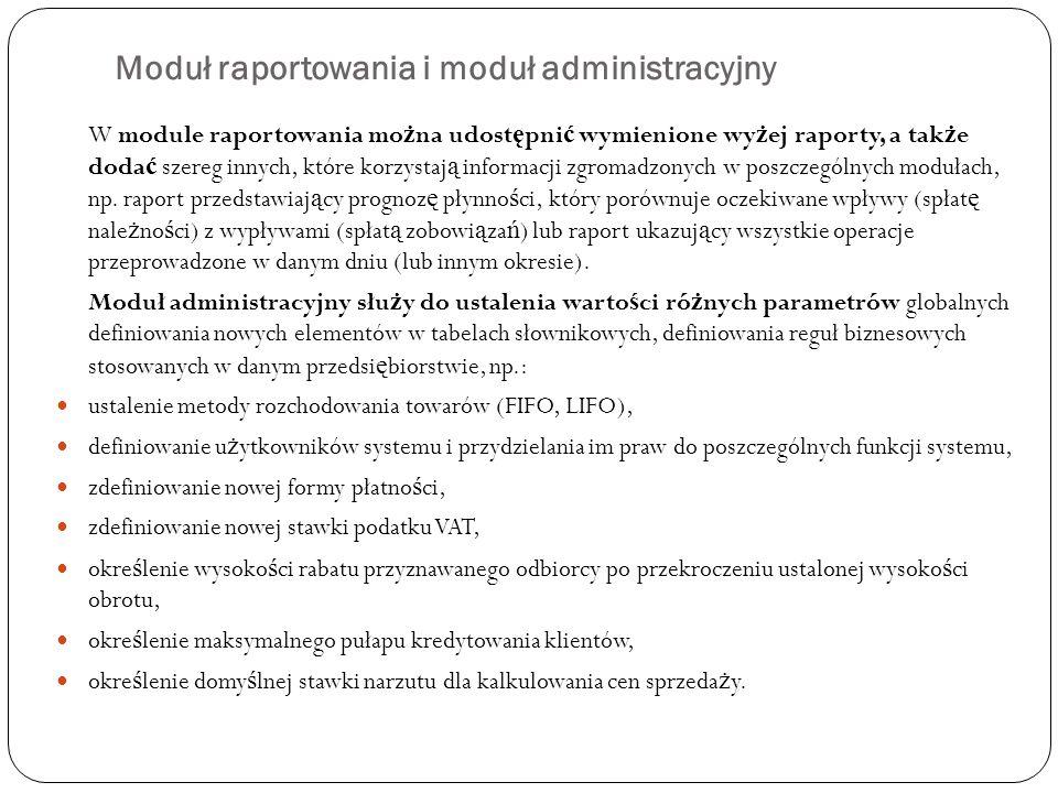 Moduł raportowania i moduł administracyjny W module raportowania mo ż na udost ę pni ć wymienione wy ż ej raporty, a tak ż e doda ć szereg innych, któ