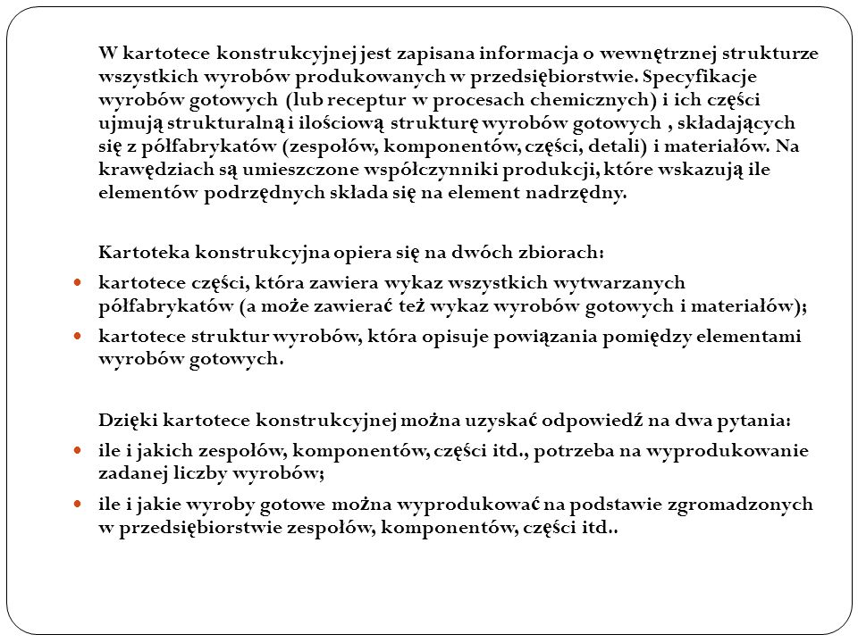W kartotece konstrukcyjnej jest zapisana informacja o wewn ę trznej strukturze wszystkich wyrobów produkowanych w przedsi ę biorstwie. Specyfikacje wy