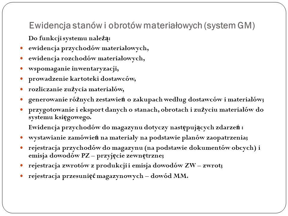 Ewidencja stanów i obrotów materiałowych (system GM) Do funkcji systemu nale żą : ewidencja przychodów materiałowych, ewidencja rozchodów materiałowyc