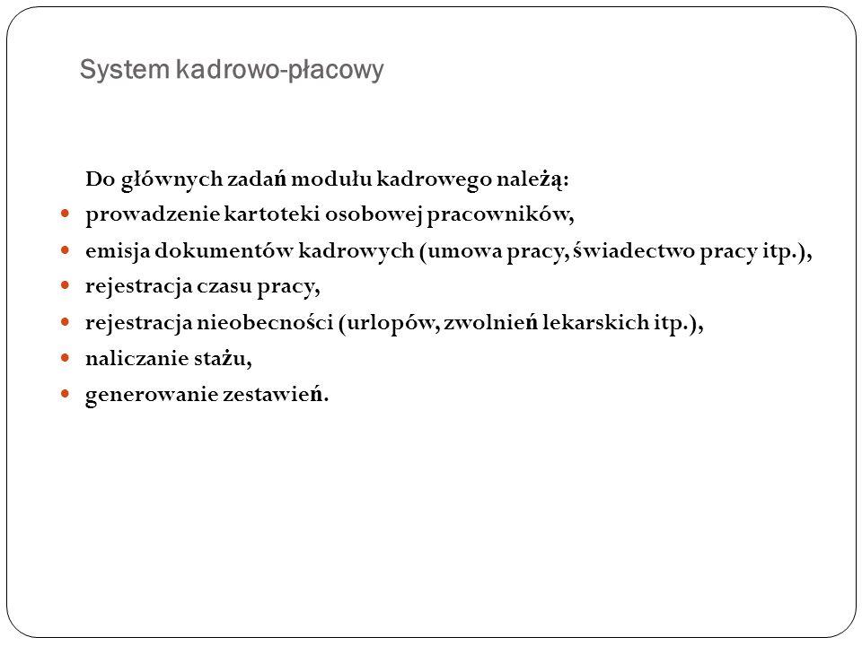 System kadrowo-płacowy Do głównych zada ń modułu kadrowego nale żą : prowadzenie kartoteki osobowej pracowników, emisja dokumentów kadrowych (umowa pr