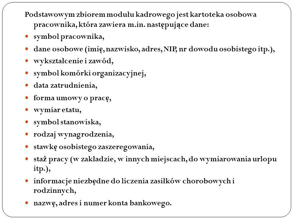 Podstawowym zbiorem modułu kadrowego jest kartoteka osobowa pracownika, która zawiera m.in. nast ę puj ą ce dane: symbol pracownika, dane osobowe (imi
