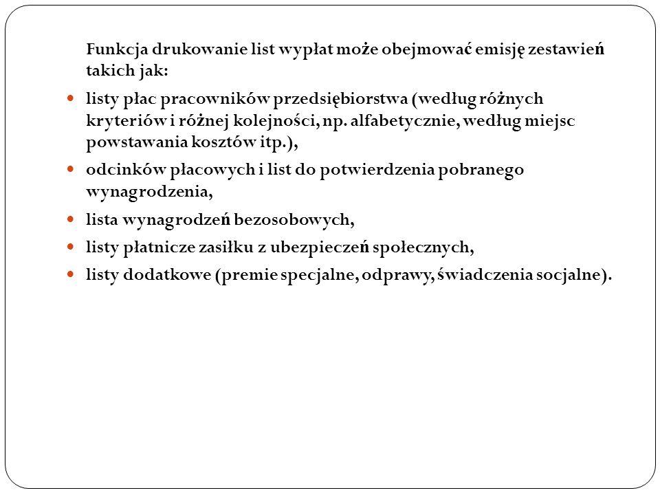 Funkcja drukowanie list wypłat mo ż e obejmowa ć emisj ę zestawie ń takich jak: listy płac pracowników przedsi ę biorstwa (według ró ż nych kryteriów