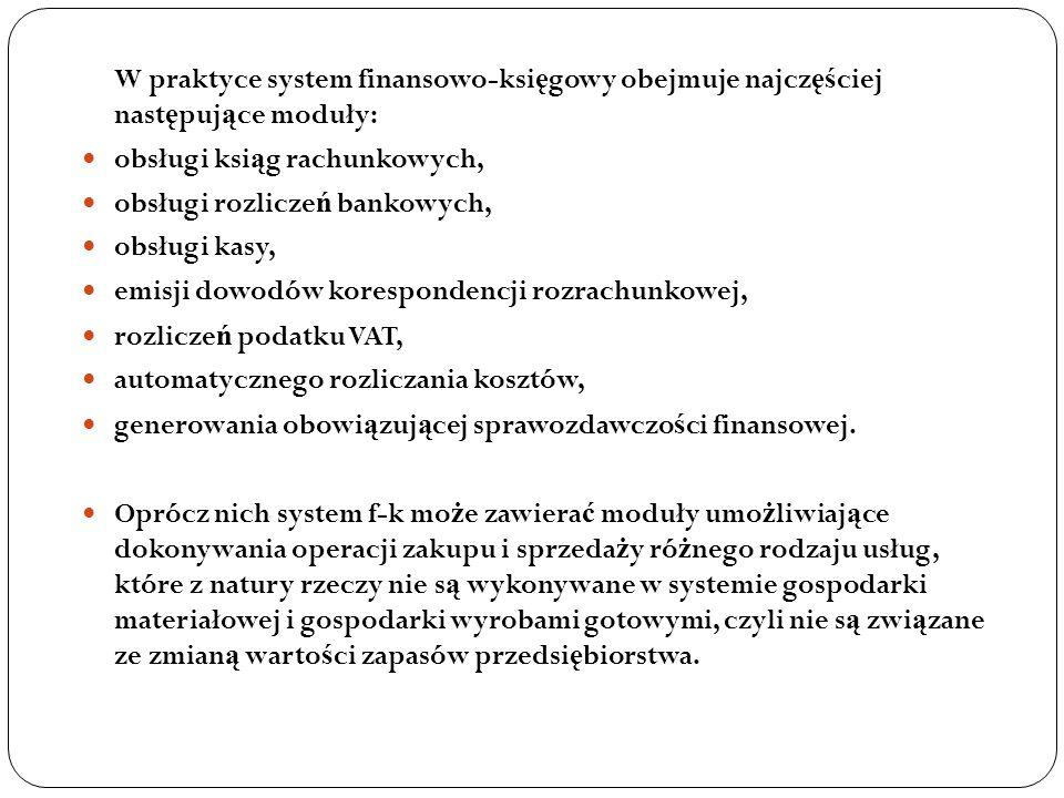 W praktyce system finansowo-ksi ę gowy obejmuje najcz ęś ciej nast ę puj ą ce moduły: obsługi ksi ą g rachunkowych, obsługi rozlicze ń bankowych, obsł