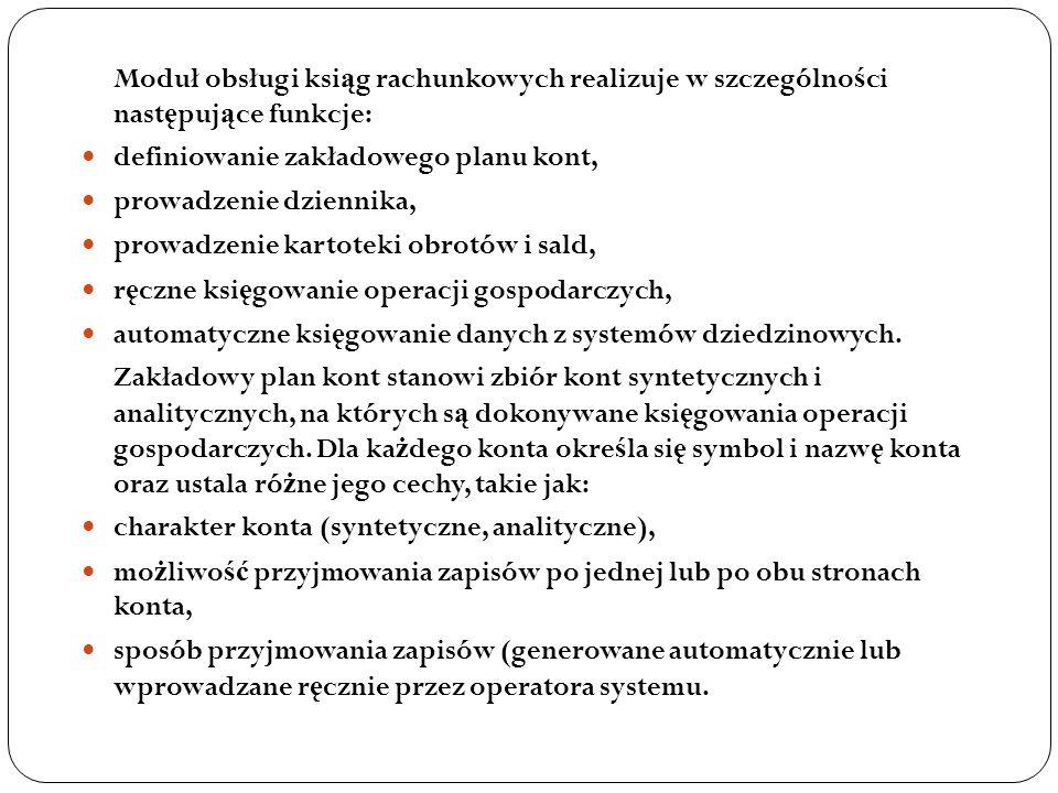 Moduł obsługi ksi ą g rachunkowych realizuje w szczególno ś ci nast ę puj ą ce funkcje: definiowanie zakładowego planu kont, prowadzenie dziennika, pr