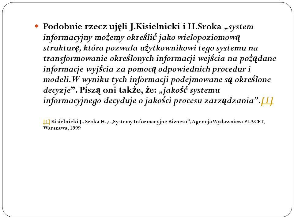 """Podobnie rzecz uj ę li J.Kisielnicki i H.Sroka """"system informacyjny mo ż emy okre ś li ć jako wielopoziomow ą struktur ę, która pozwala u ż ytkownikow"""
