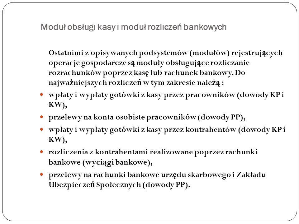 Moduł obsługi kasy i moduł rozliczeń bankowych Ostatnimi z opisywanych podsystemów (modułów) rejestruj ą cych operacje gospodarcze s ą moduły obsługuj