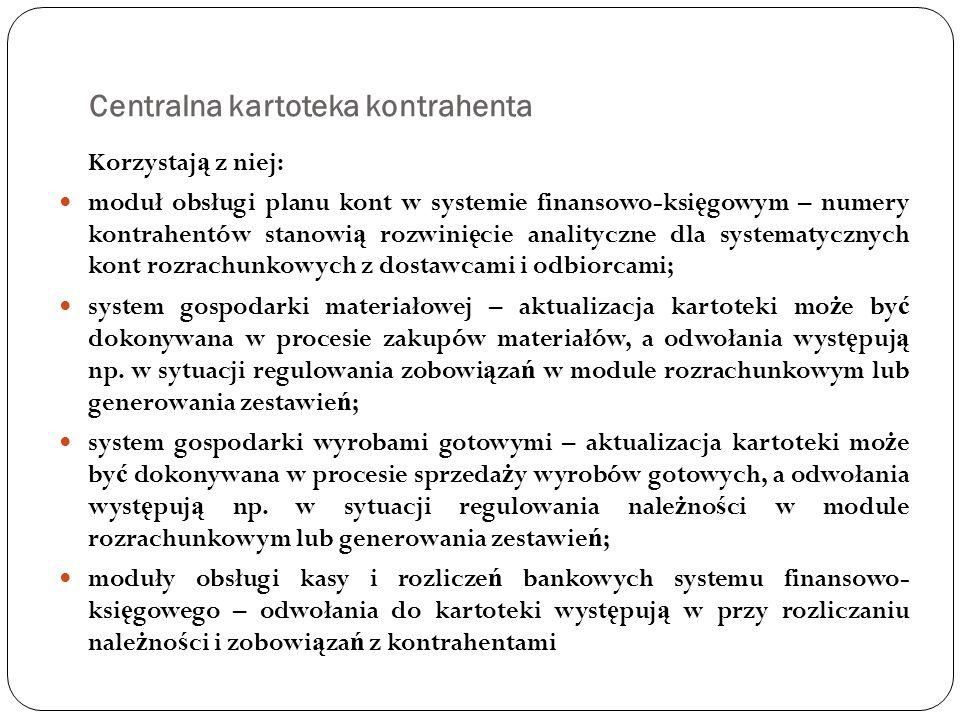 Centralna kartoteka kontrahenta Korzystaj ą z niej: moduł obsługi planu kont w systemie finansowo-ksi ę gowym – numery kontrahentów stanowi ą rozwini