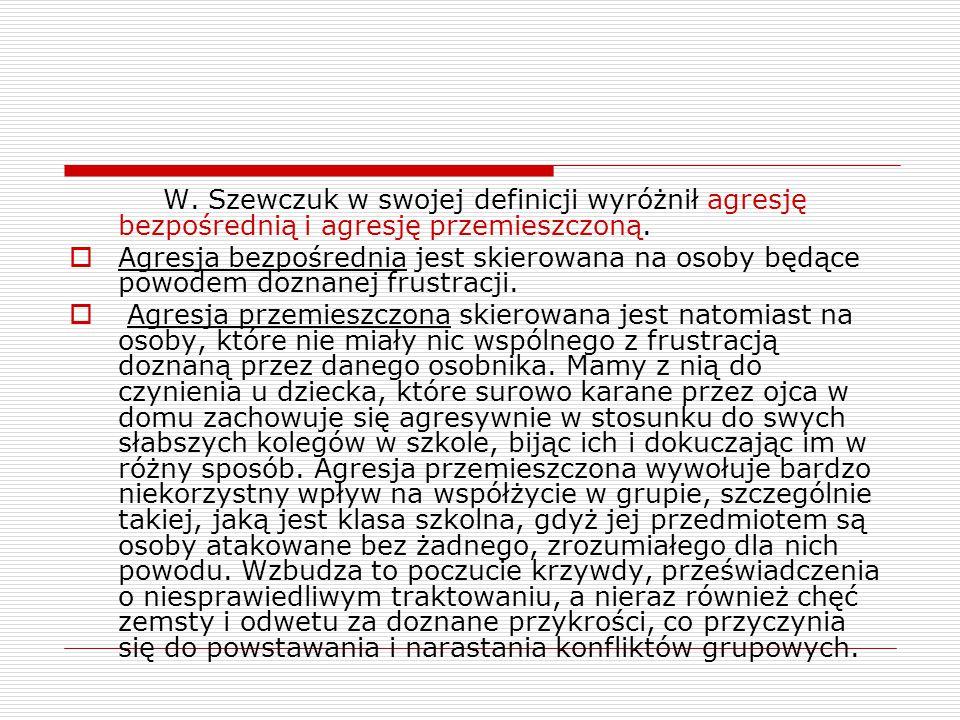 W. Szewczuk w swojej definicji wyróżnił agresję bezpośrednią i agresję przemieszczoną.  Agresja bezpośrednia jest skierowana na osoby będące powodem