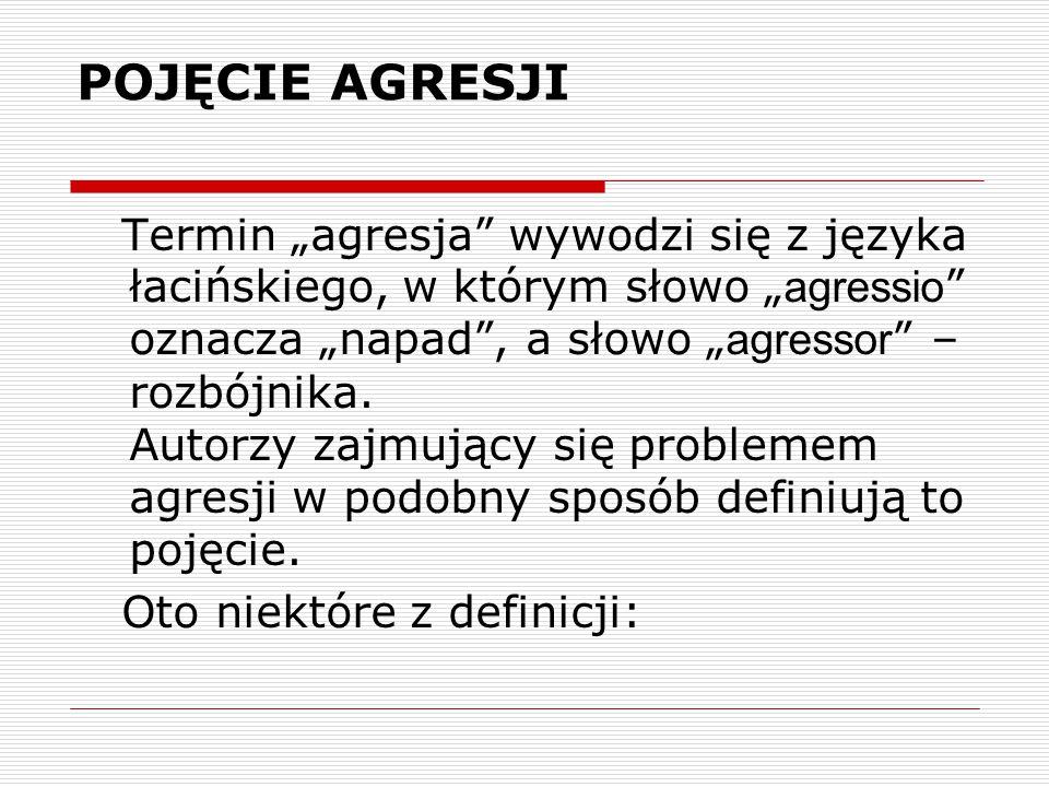 """POJĘCIE AGRESJI Termin """"agresja"""" wywodzi się z języka łacińskiego, w którym słowo """" agressio """" oznacza """"napad"""", a słowo """" agressor """" – rozbójnika. Aut"""