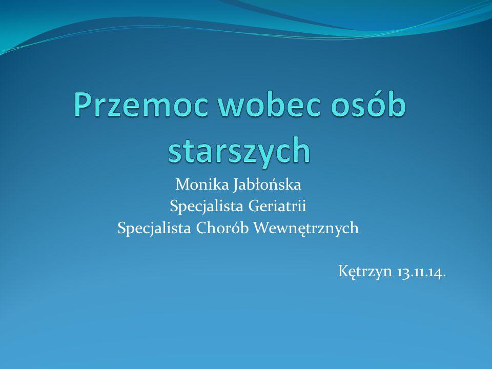 Monika Jabłońska Specjalista Geriatrii Specjalista Chorób Wewnętrznych Kętrzyn 13.11.14.