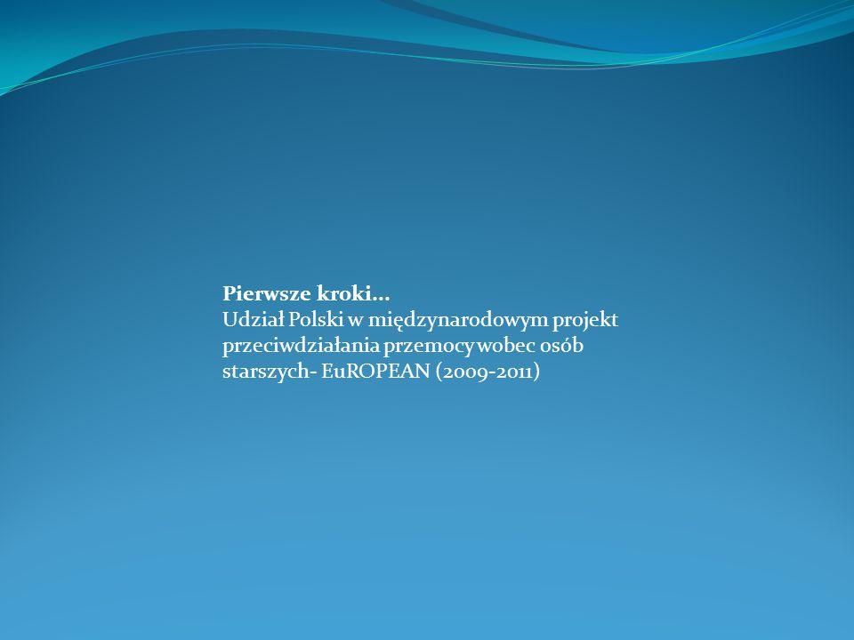 Pierwsze kroki... Udział Polski w międzynarodowym projekt przeciwdziałania przemocy wobec osób starszych- EuROPEAN (2009-2011)