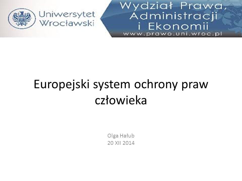 Europejski system ochrony praw człowieka Olga Hałub 20 XII 2014