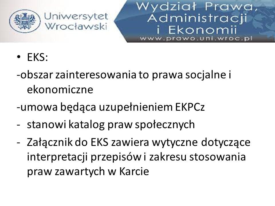EKS: -obszar zainteresowania to prawa socjalne i ekonomiczne -umowa będąca uzupełnieniem EKPCz -stanowi katalog praw społecznych -Załącznik do EKS zaw