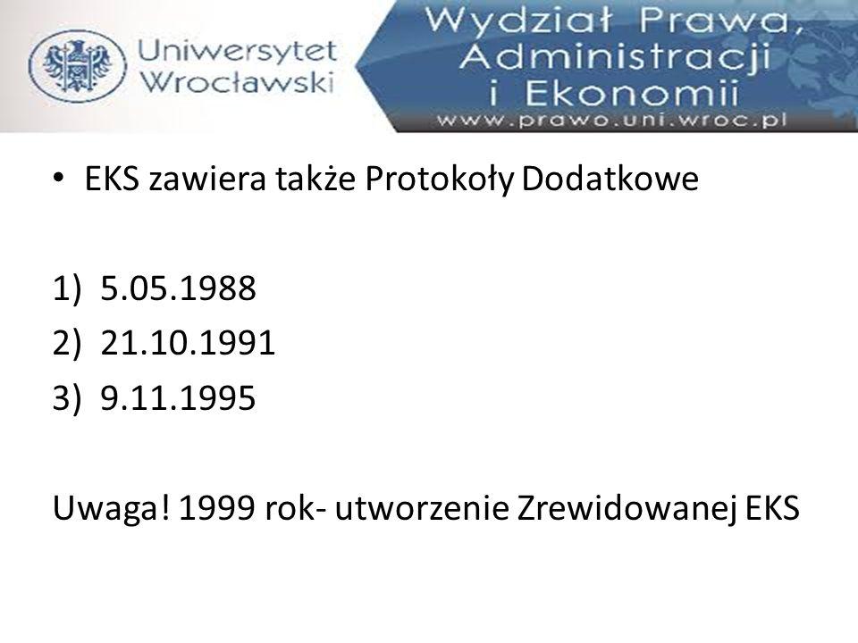 EKS zawiera także Protokoły Dodatkowe 1)5.05.1988 2)21.10.1991 3)9.11.1995 Uwaga! 1999 rok- utworzenie Zrewidowanej EKS
