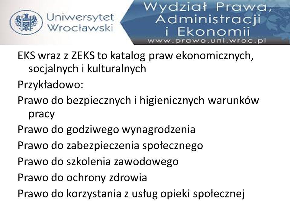 EKS wraz z ZEKS to katalog praw ekonomicznych, socjalnych i kulturalnych Przykładowo: Prawo do bezpiecznych i higienicznych warunków pracy Prawo do go