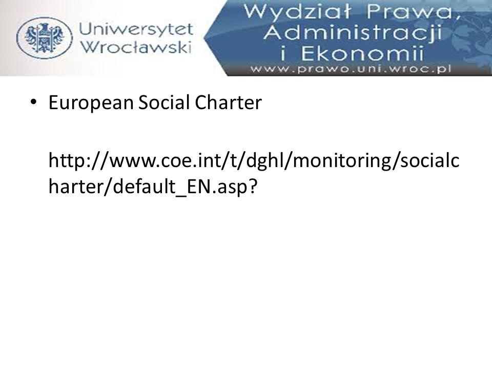 European Social Charter http://www.coe.int/t/dghl/monitoring/socialc harter/default_EN.asp?
